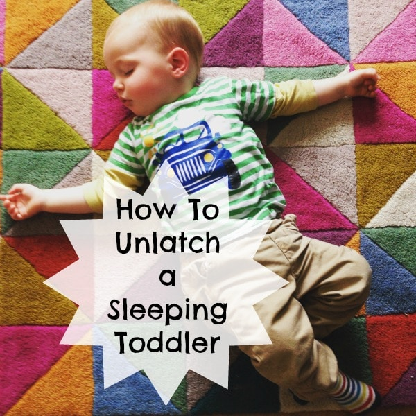How-To Unlatch a Sleeping Toddler