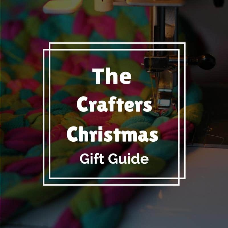The Crafters Christmas Gift Guide