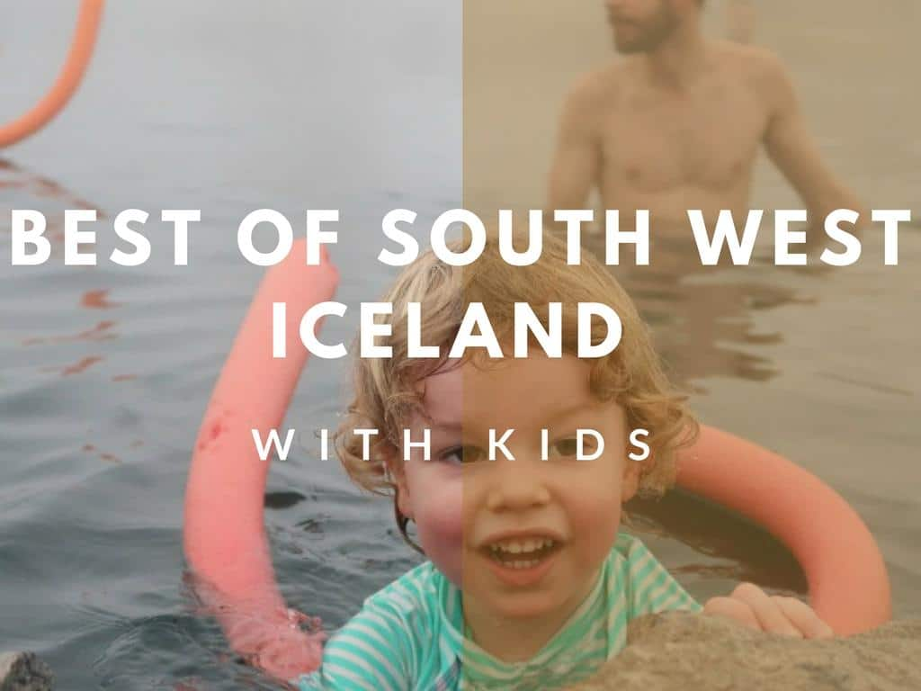 Best of South West Iceland For Kids