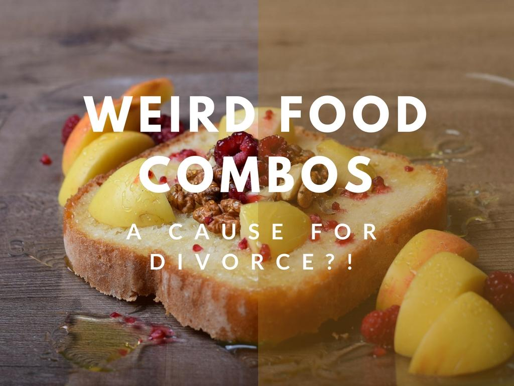Weird Food Combinations – A Cause For Divorce?!