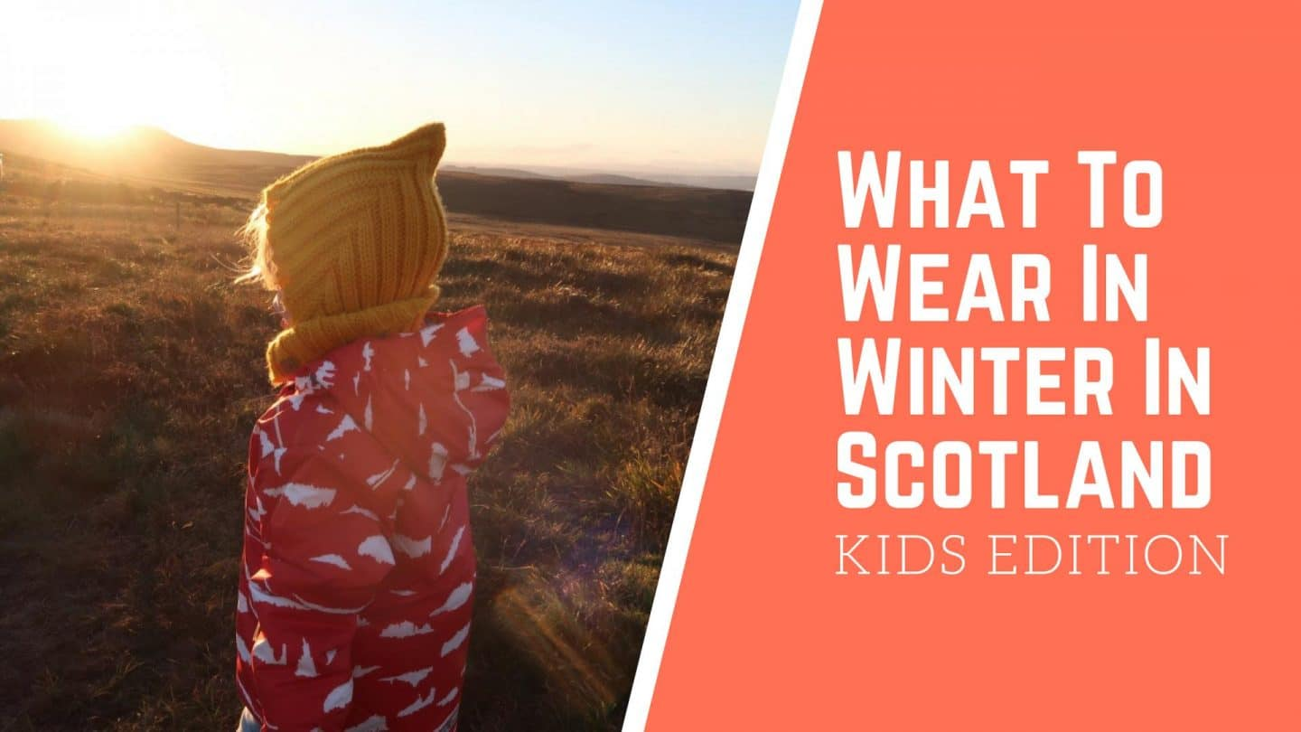 What To Wear in Scotland in Winter: Kids Edition
